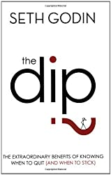 The Dip: The extraordinary benefits of knowing when to quit (and when to stick) by Seth Godin(2007-07-26)