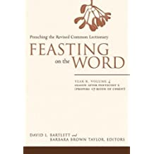 Feasting on the Word: Year B, Vol. 4: Season after Pentecost 2 (Propers 17-Reign of Christ): Year B, v. 4