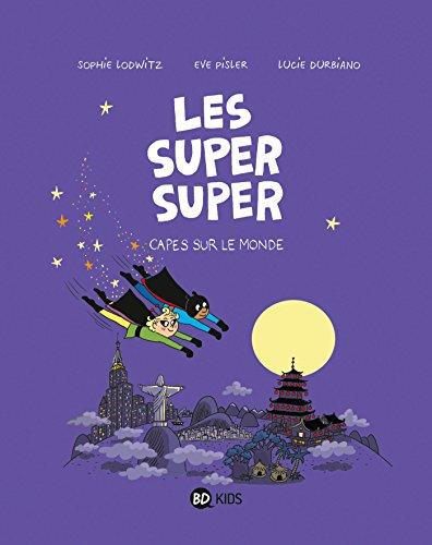 Les Super Super, Tome 04: Capes sur le monde !