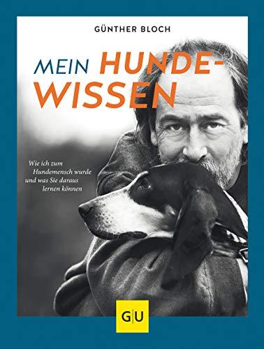 Mein Hundewissen: Wie ich zum Hundemenschen wurde und was Sie daraus lernen können (GU Tier Spezial)