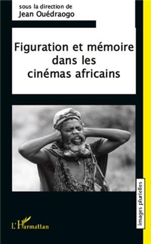 Figuration et Mémoire Dans les Cinemas Africains