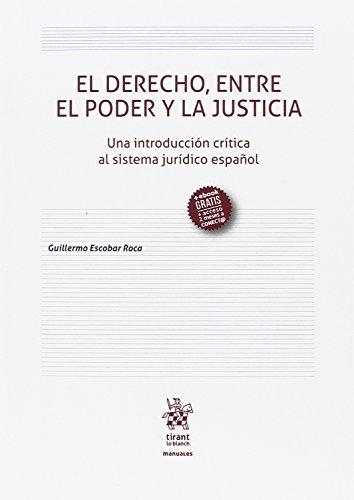 El Derecho, Entre el Poder y la Justicia (Manuales de Filosofía, Introducción y Teoría del Derecho) por Guillermo Escobar Roca