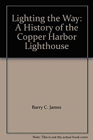 Lighting the Way: A History of the Copper Harbor Lighthouse