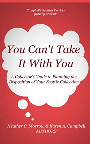 You Can't Take it With You!: A Collector's Guide to Planning the Disposition of Your Scottie