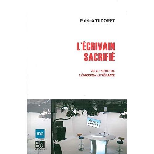L' Ecrivain Sacrifie: Vie et Mort de l'Emission Litteraire