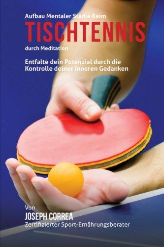 Aufbau mentaler Starke beim Tischtennis durch Meditation: Entfalte dein Potenzial durch die Kontrolle deiner inneren Gedanken