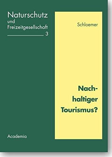 Nachhaltiger Tourismus?: Ein Beitrag zur Evaluation aktueller Konzeptionen für ländliche Regionen Mitteleuropas (Naturschutz und Freizeitgesellschaft)