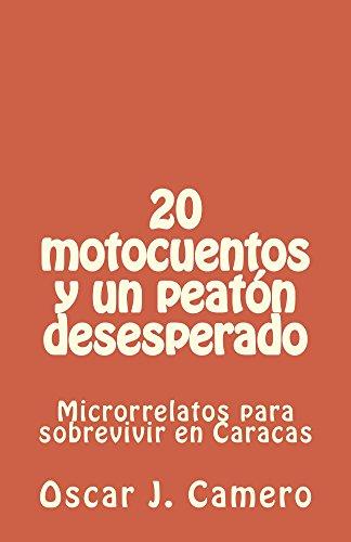 20 motocuentos y un peaton desesperado: Microrrelatos para sobrevivir en Caracas