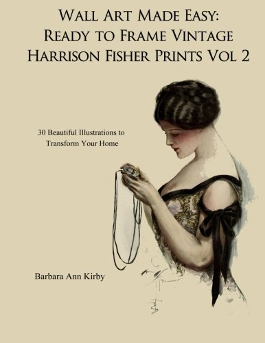Wall Art Made Easy: Ready to Frame Vintage Harrison Fisher Prints Volume 2: 30 Beautiful Illustrations to Transform Your Home -