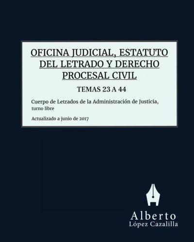 Oficina judicial, Estatuto LAJ y Derecho Procesal Civil - Temas 23 a 44: Acceso al Cuerpo de Letrados de la Administración de Justicia, turno libre por Alberto López Cazalilla