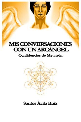 Mis conversaciones con un Arcángel: Confidencias de Metatrón (Spanish Edition)