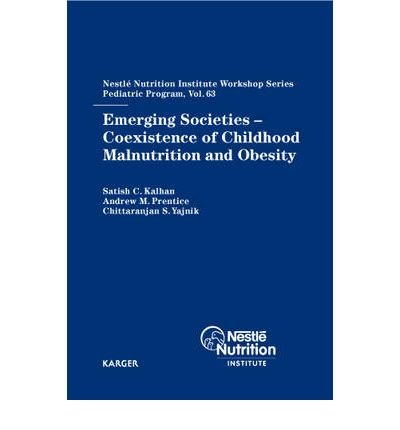 [(Emerging Societies - Coexistence of Childhood Malnutrition and Obesity: 63rd Nestle Nutrition Institute Workshop, Pediatric Program, New Delhi, March-April 2008)] [Author: S. C. Kalhan] published on (March, 2009)