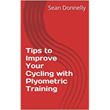 Tips to Improve Your Cycling with Plyometric Training (English Edition)