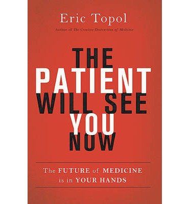 [ The Patient Will See You Now: The Future of Medicine Is in Your Hands Topol, Eric ( Author ) ] { Hardcover } 2015