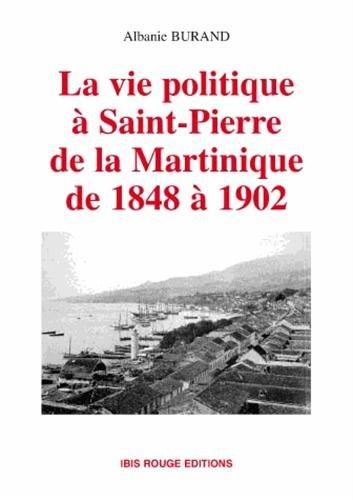 La vie politique à Saint-Pierre de la Martinique de 1848 à 1902