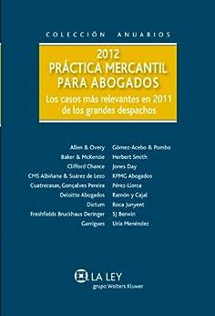 Práctica mercantil para abogados 2012: Los casos más relevantes en 2011 en los grandes despachos (Anuarios (la Ley)) de [Quetglas, Rafael Sebastián, Varios autores]