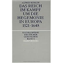 Das Reich im Kampf um die Hegemonie in Europa 1521-1648 (Enzyklopädie deutscher Geschichte, Band 6)