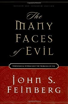 The Many Faces of Evil (Revised and Expanded Edition): Theological Systems and the Problems of Evil by [Feinberg, John S.]