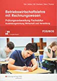 Prüfungsvorbereitung zum Fachabitur an Fachoberschulen und Berufsoberschulen in Bayern: Betriebswirtschaftslehre mit Rechnungswesen: ... an Fach- und Berufsoberschulen in Bayern