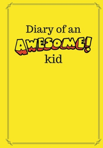 diary-of-an-awesome-kid-100-pages-ruled-banana-yellow-childrens-draw-and-write-journal-notebook-7-x-