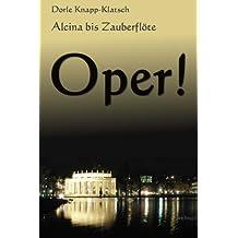 Alcina bis Zauberfloete: Spannende Opernhandlungen in Kurzfassung (Opernfuehrer)