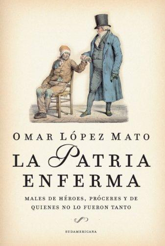 La Patria enferma: Males de héroes, próceres y de quienes no lo fueron tanto