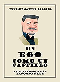 Un ego como un castillo: Autobiografía desordenada par Enrique Gallud Jardiel