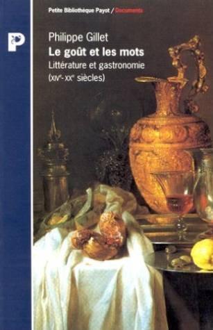 Le goût et les mots - Littérature et gastronomie (XIVème-XXème siècle) par Philippe Gillet