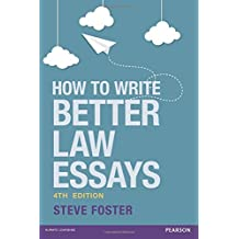 How To Write Better Law Essays: Tools and techniques for success in exams and assignments