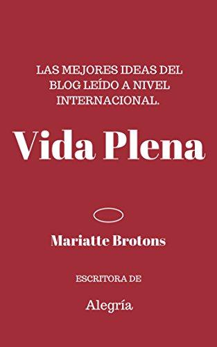 Vida Plena: Las mejores ideas del blog leído a nivel internacional. de [Brotons