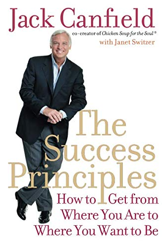 The Success Principles: How to Get from Where You Are to Where You Want to Be por Jack Canfield