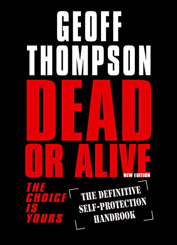 Dead or Alive: The Choice Is Yours - The Definitive Self Protection Handbook (English Edition)