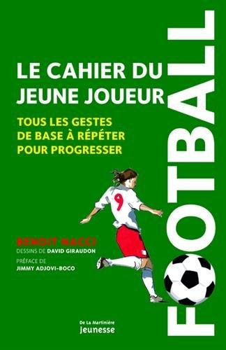 Football, le cahier du jeune joueur. Tous les gestes de base  rpter pour progresser