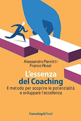 L'essenza del Coaching: Il metodo per scoprire le potenzialit e sviluppare l'eccellenza (Trend)