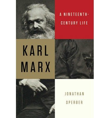 [(Karl Marx: A Nineteenth-Century Life)] [Author: Jonathan Sperber] published on (May, 2013)
