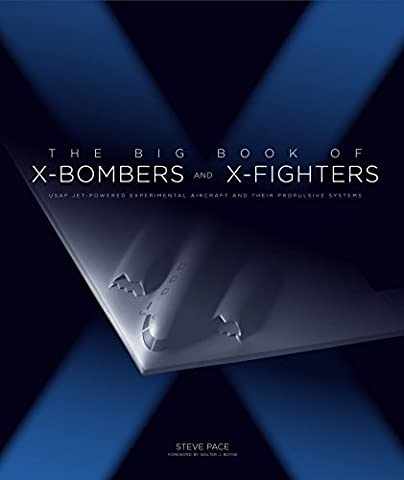 The Big Book of X-Bombers & X-Fighters: USAF Jet-Powered Experimental Aircraft and Their Propulsive