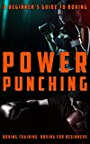 A Beginner's Guide to Boxing: Power Punching: Boxing training: Boxing for beginners