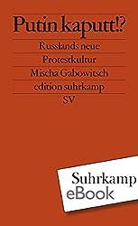 Putin kaputt!?: Russlands neue Protestkultur (edition suhrkamp) (German Edition)