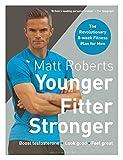 Matt Roberts' Younger, Fitter, Stronger: The Revolutionary 8-week Fitness Plan for Men