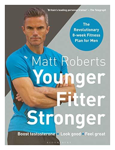 8b9e9d1d26562 Matt Roberts' Younger, Fitter, Stronger: The Revolutionary 8-week Fitness  Plan