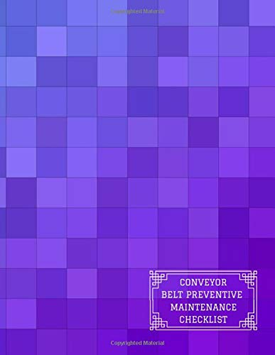 Conveyor Belt Preventive Maintenance Checklist: Daily Journal Logbook for Work Routine Inspection, Safety Check, Repair Record, Efficient Business or ... with 120 pages. (Conveyor Belt Logs, Band 50) - Drive Sicherheit-roller