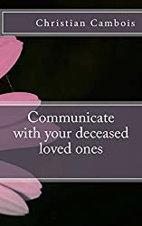 Communicate with your deceased loved ones by Christian Cambois (2015-10-29)