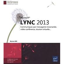 Lync 2013 - Communiquez par messagerie instantanée, vidéo conférence, réunion virtuelle...