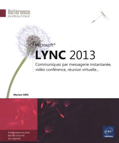 Lync 2013 - Communiquez par messagerie instantanée, vidéo conférence, réunion virtuelle... par Myriam GRIS
