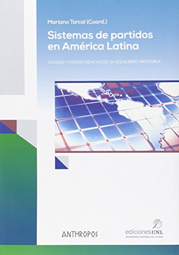 Sistemas de partidos en América Latina: Causas y consecuencias de su equilibrio inestable (Autores, Textos y Temas. Globalizaciones)