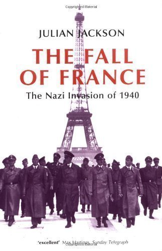 The Fall of France: The Nazi Invasion of 1940 (Making of the Modern World) by Jackson, Julian [22 April 2004]
