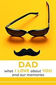 Dad, What I Love About You and Our Memories: A Fill-in-the-Blank Gift for Dad | Fathers Day Gifts | Birthday G