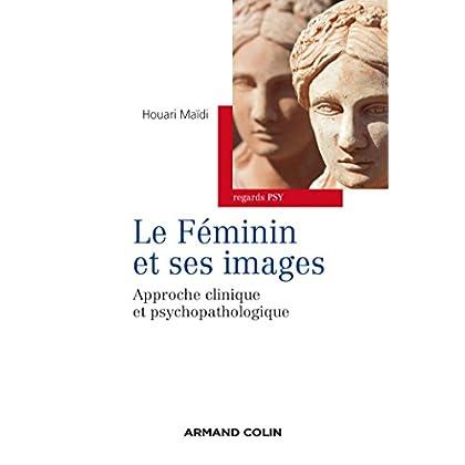Le féminin et ses images - Approche clinique et psychopathologique