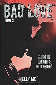 Bad love, tome 3 par Nelly M.C