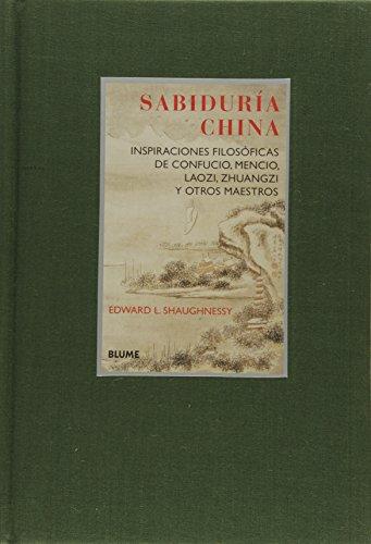 Sabidur¡a China: Inspiraciones filosóficas de Confucio, Mencio, Laozi, Zhuangzi y otros maestros (Col. Sabiduria) por Edward L. Shaughnessy
